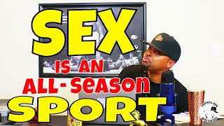 SEX IS AN ALL SEASON SPORT AND CAN BE A DISTRACTION