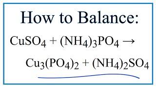 How to Balance CuSO4 + (NH4)3PO4 = Cu3(PO4)2 + (NH4)2SO4 (Copper (II) sulfate + Ammonium sulfate)