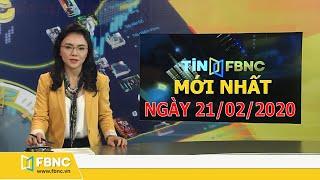 Tin tức Việt Nam mới nhất hôm nay 21/2/2020 | Tin tức tổng hợp FBNC TV