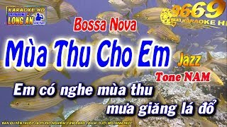 Karaoke Mùa Thu Cho Em  - Tone Nam (phong cách jazz) -  Bossa Nova | Karaoke Long Ẩn 9669
