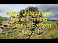 Metal Detecting a few old mining camps in Eastern Oregon