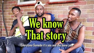 That one person who tells the same story everything (Leon Gumede)