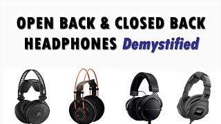 Open Back & Closed Back Headphones Demystified