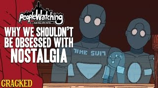 Why Nostalgia Is Total Bull - People Watching #10