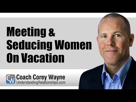 Meeting & Seducing Women On Vacation