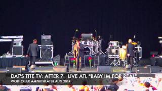 """AFTER 7,  ATL LIVE  """"BABY IM FOR REAL"""""""