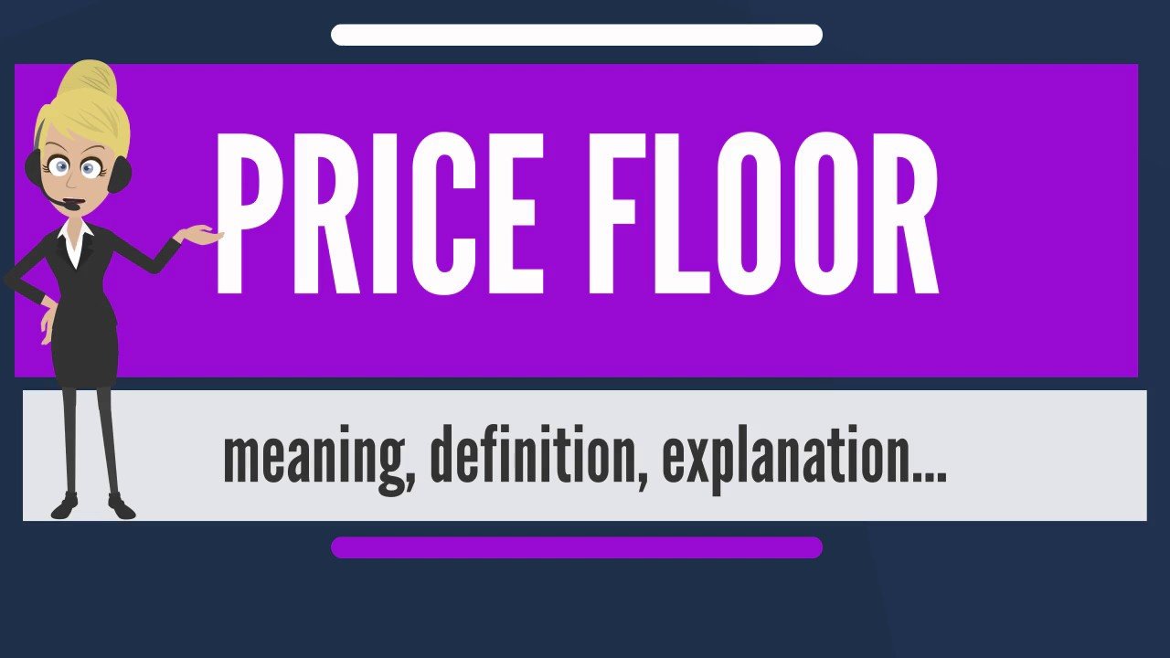 What Does PRICE FLOOR Mean? PRICE FLOOR Meaning, Definition U0026 Explanation