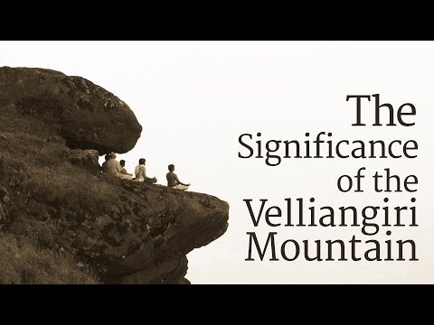 The Significance of the Velliangiri Mountain | Sadhguru
