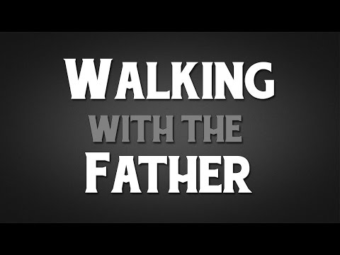 Part 7: Walking with the Father - John S. Torell