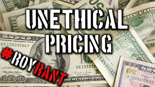Roy Rant: Unethical Pricing