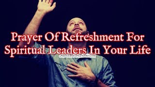 Prayer Of Refreshment For The Spiritual Leaders In Your Life