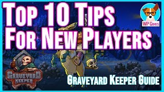 TOP 10 TIPS FOR NEW GRAVEYARD KEEPERS  |  Graveyard Keeper tips and tricks to help new players