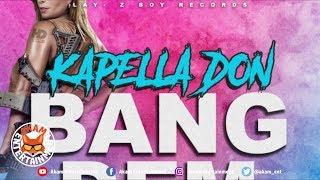 Kapella Don - Bang Dem [Darkness Rise Riddim] January 2019
