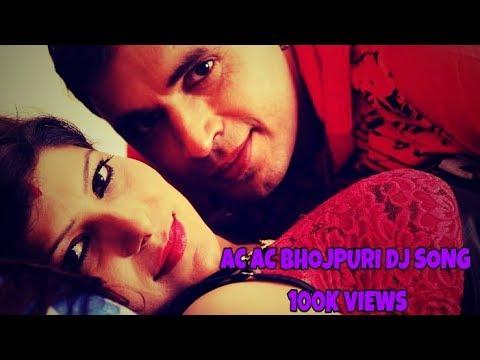 Ac Ac bhojpuri dj hot song