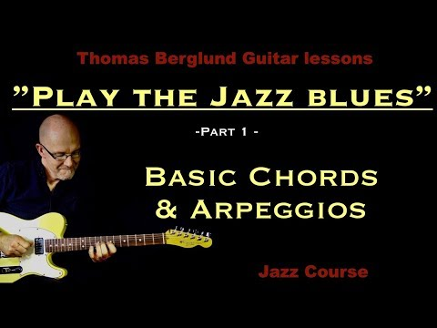 Play the Jazz blues, part 1 - Basic chords & arpeggios - Jazz guitar lesson