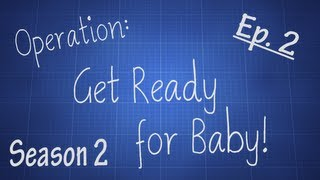 Operation: Get Ready For Baby! Season 2 Ep. 2