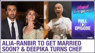 Alia-Ranbir to tie knot soon? | Deepika turns chef for Ranveer | Planet Bollywood full episode