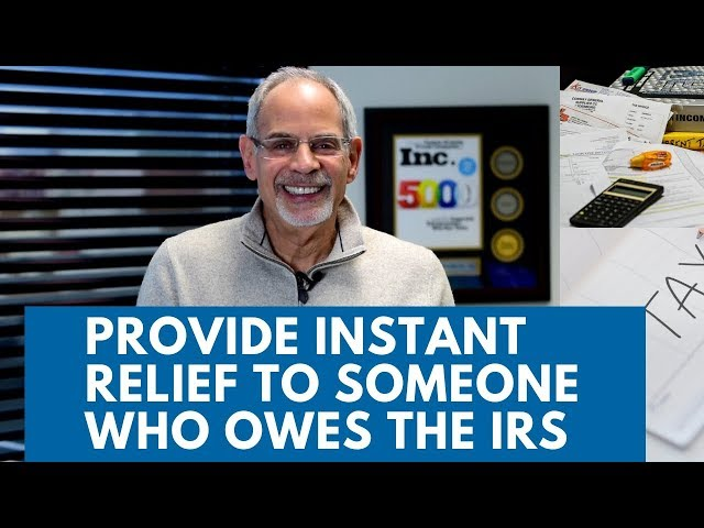 Provide Instant Relief to Someone Who Owes the IRS