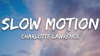 Charlotte Lawrence - Slow Motion (Lyrics)
