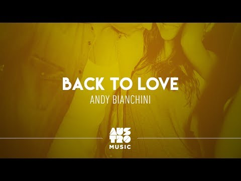 Back To Love -  Andy Bianchini Austro House Hits