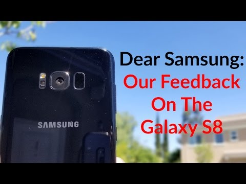 Dear Samsung: Our Feedback On The Galaxy S8