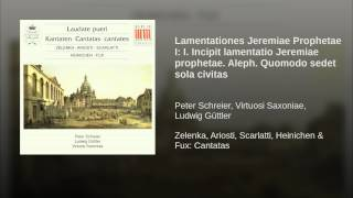 Lamentationes Jeremiae Prophetae I: I. Incipit lamentatio Jeremiae prophetae. Aleph. Quomodo...