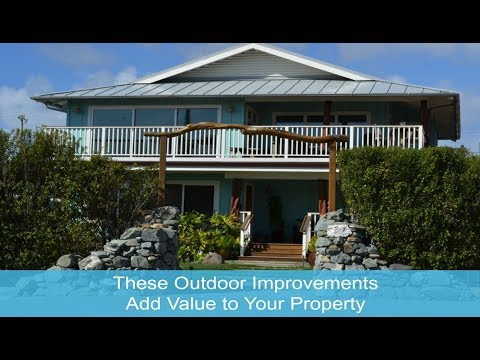 These Outdoor Improvements Add Value to Your Property - Call Sandy at 831-818-7099 - Capitola CA