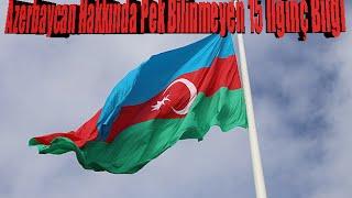 Azerbaycan Hakkında Pek Bilinmeyen 15 İlginç Bilgi