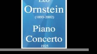 Leo Ornstein (1893-2002) : Piano Concerto (1923/25) **MUST HEAR**