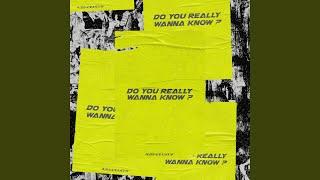 Play Do you really wanna know?