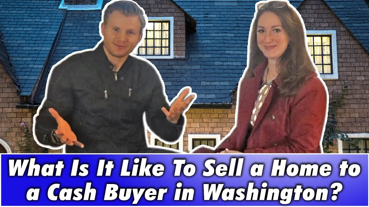 What Is It Like To Sell a Home to a Cash Buyer in Washington?