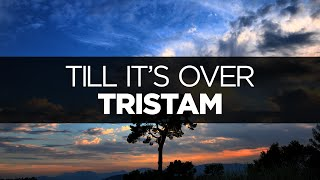 [LYRICS] Tristam - Till It's Over