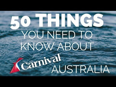 50 THINGS YOU NEED TO KNOW ABOUT CARNIVAL CRUISE AUSTRALIA