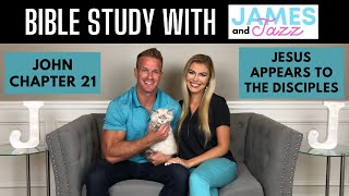Bible Study With Us || John Chapter 21 || Jesus Appears To The Disciples || James And Jazz