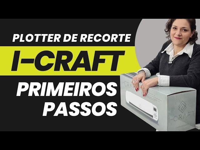 PLOTTER DE RECORTE I-CRAFT – PRIMEIROS PASSOS