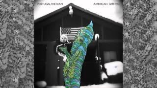 Portugal. The Man - American Ghetto - Full Album