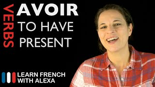 Avoir (to have) — Present Tense (French verbs conjugated by Learn French With Alexa)