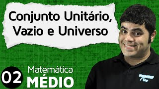 MEM 2 - CONJUNTO UNITÁRIO, CONJUNTO VAZIO E CONJUNTO UNIVERSO