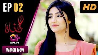 Pakistani Drama | Gunnah - Episode 2 | Aplus Dramas | Sara Elahi, Shamoon Abbasi, Asad Malik