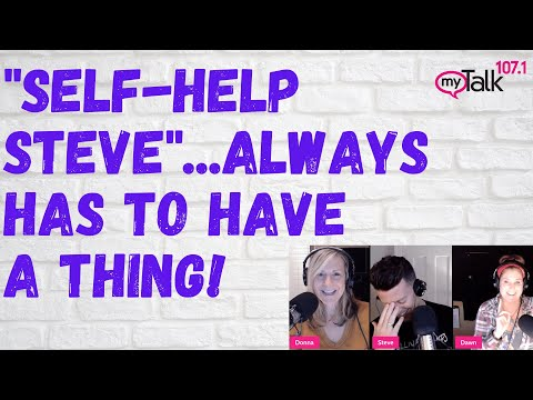 Self Help Steve Always Has To Have A Thing!