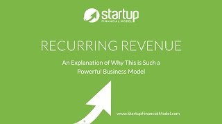 Startup Financial Model - The Power and Value of a Recurring Revenue Business Model