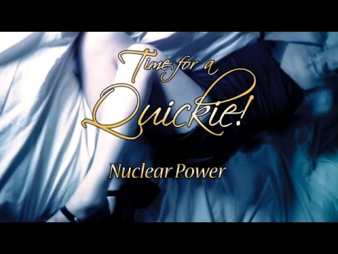 Quickie: Nuclear Power