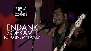 Endank Soekamti - Long Live My Family | Sounds From The Corner Live #25