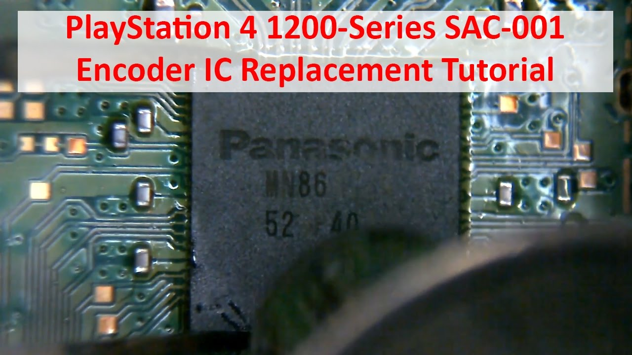 PlayStation 4 1200-Series SAC-001 HDMI Encoder IC MN864729 Replacement  Tutorial
