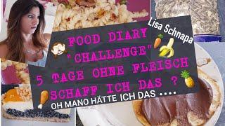 Food Diary | Challenege 5 Tage ohne Fleisch | 5 Tage Vegetarisch | Essenstagebuch |