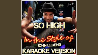 So High (In the Style of John Legend) (Karaoke Version)