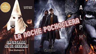Fantastic Beasts: The Crimes of Grindelwald, Alpha y BlacKkKlansman - La Noche Pochoclera