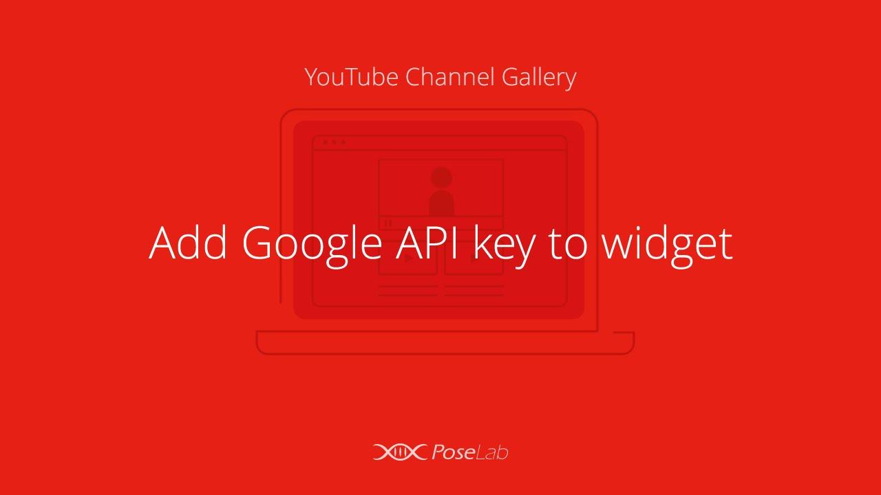 YouTube Channel Gallery  Add Google API key to widget
