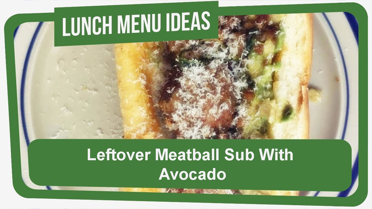 Leftover Meatball Sub With Avocado Light Meals For Lunch Youtube