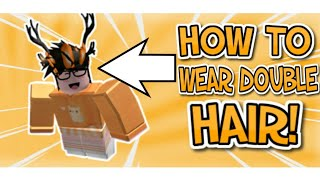 How to wear double hair on Roblox! 2019 (Mobile Edition)